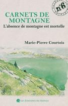 Carnet de montagne N° 6 - L'absence de montagne est mortelle Marie-PierreCOURTOIS